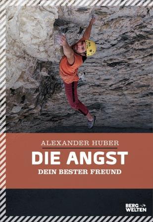 Alexander Huber: Die Angst, dein bester Freund